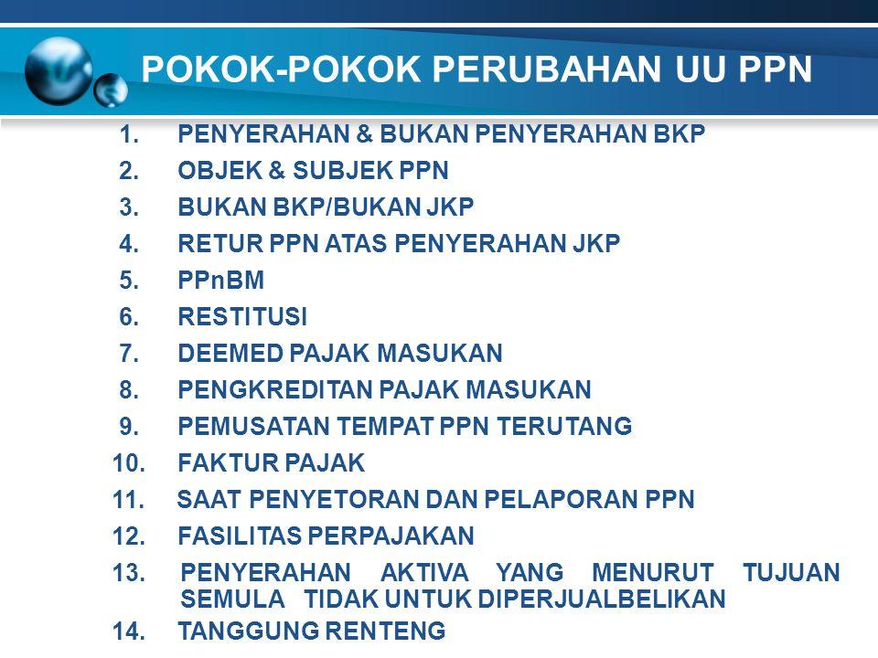 POKOK-POKOK PERUBAHAN UU PPN 3.BUKAN BKP/BUKAN JKP 4.RETUR PPN ATAS PENYERAHAN JKP 5.PPnBM 6.RESTITUSI 10.FAKTUR PAJAK 7.DEEMED PAJAK MASUKAN 12.FASIL