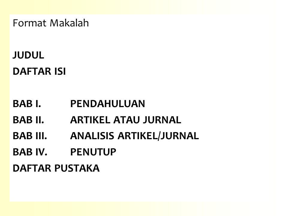 Format Makalah JUDUL DAFTAR ISI BAB I. PENDAHULUAN BAB II. ARTIKEL ATAU JURNAL BAB III. ANALISIS ARTIKEL/JURNAL BAB IV.PENUTUP DAFTAR PUSTAKA