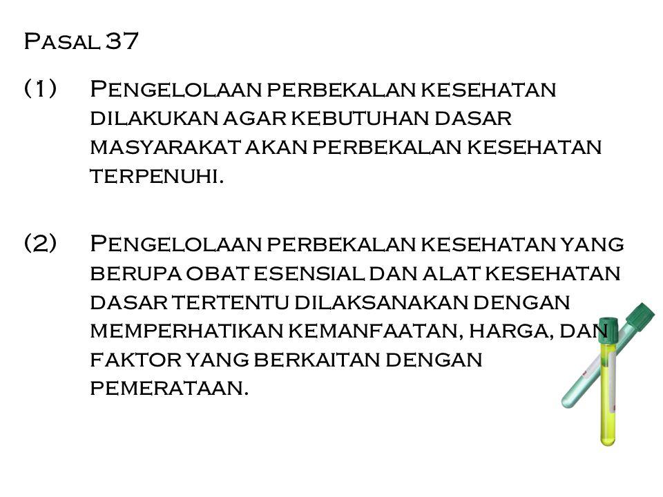 Pasal 37 (1)Pengelolaan perbekalan kesehatan dilakukan agar kebutuhan dasar masyarakat akan perbekalan kesehatan terpenuhi. (2) Pengelolaan perbekalan