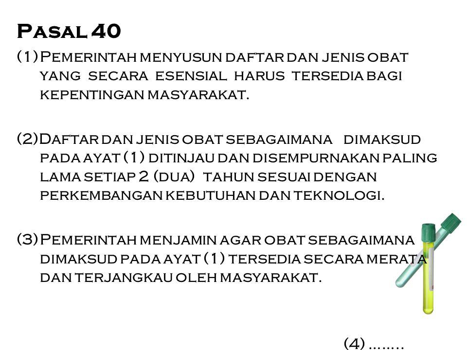 Pasal 40 (1)Pemerintah menyusun daftar dan jenis obat yang secara esensial harus tersedia bagi kepentingan masyarakat. (2)Daftar dan jenis obat sebaga