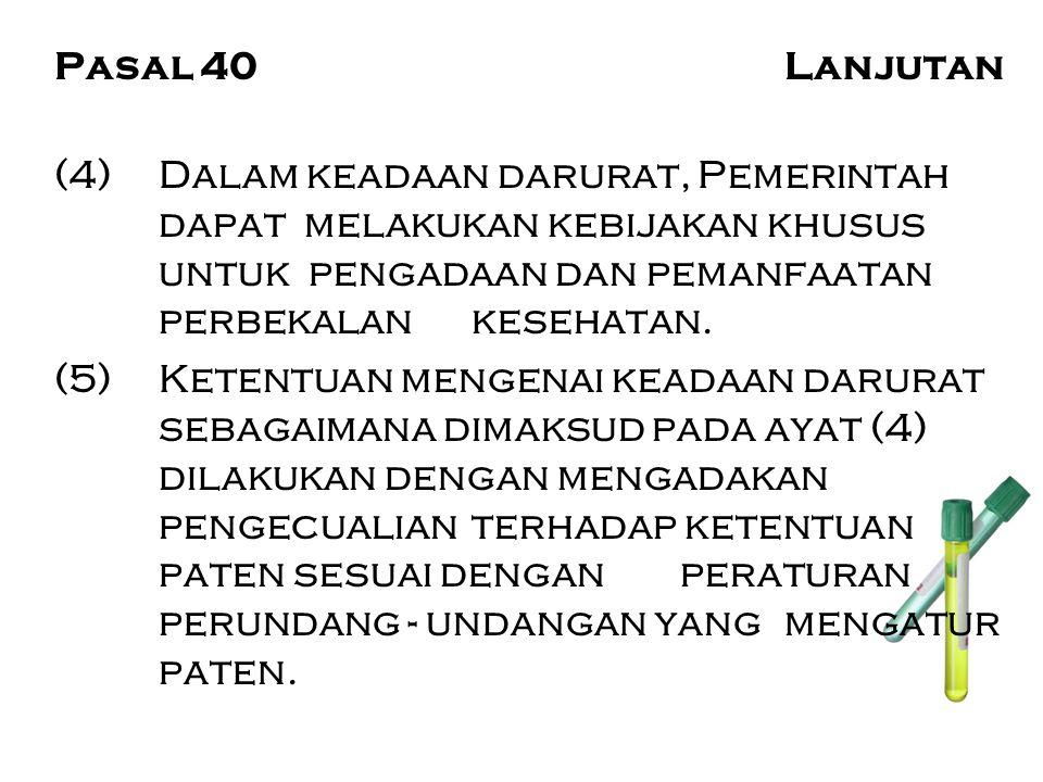 Pasal 40Lanjutan (4)Dalam keadaan darurat, Pemerintah dapat melakukan kebijakan khusus untuk pengadaan dan pemanfaatan perbekalan kesehatan. (5) Keten
