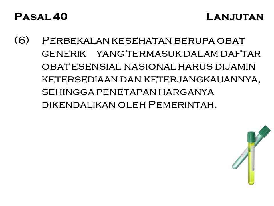 Pasal 40Lanjutan (6) Perbekalan kesehatan berupa obat generik yang termasuk dalam daftar obat esensial nasional harus dijamin ketersediaan dan keterja