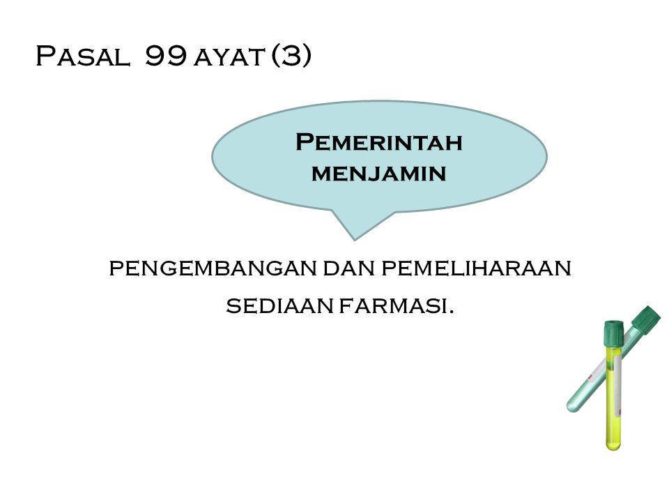 Pasal 99 ayat (3) pengembangan dan pemeliharaan sediaan farmasi. Pemerintah menjamin