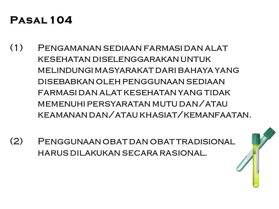 Pasal 104 (1)Pengamanan sediaan farmasi dan alat kesehatan diselenggarakan untuk melindungi masyarakat dari bahaya yang disebabkan oleh penggunaan sed