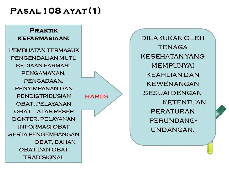 Pasal 108 ayat (1) Praktik kefarmasiaan: Pembuatan termasuk pengendalian mutu sediaan farmasi, pengamanan, pengadaan, penyimpanan dan pendistribusian