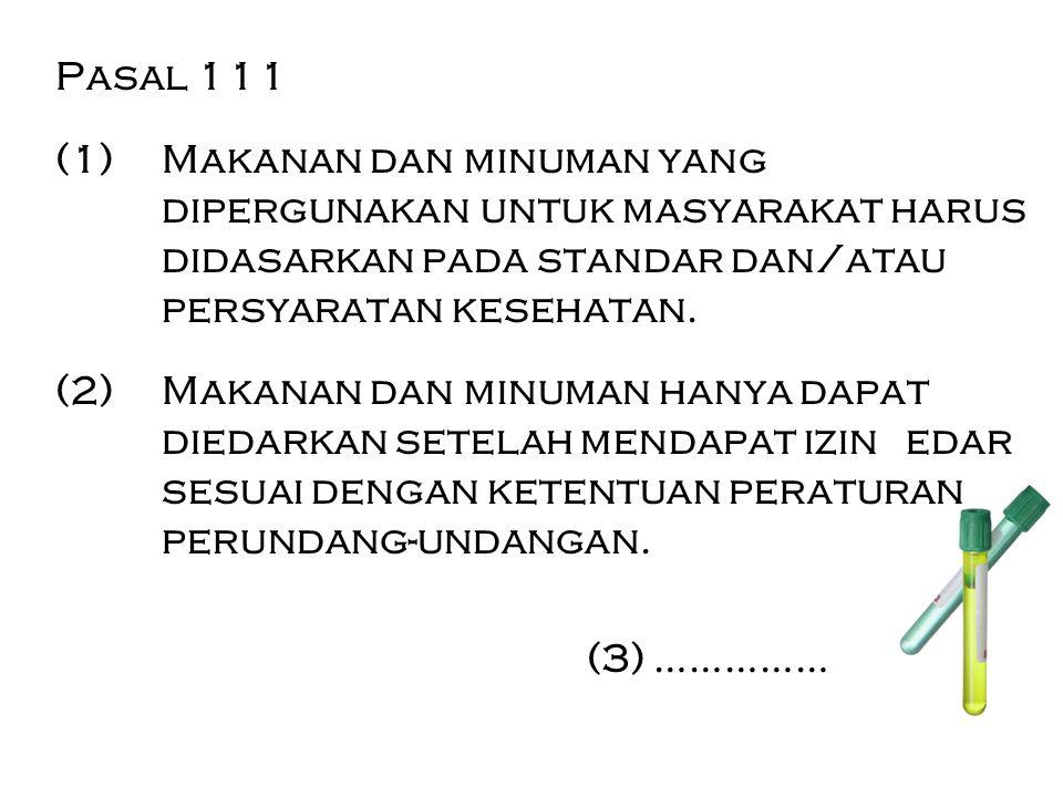 Pasal 111 (1)Makanan dan minuman yang dipergunakan untuk masyarakat harus didasarkan pada standar dan/atau persyaratan kesehatan. (2) Makanan dan minu