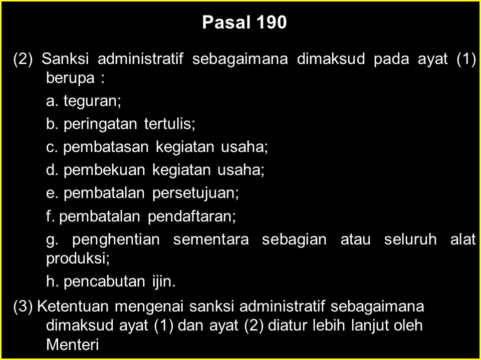 Pasal 190 (1)Menteri atau pejabat yang ditunjuk mengenai sanksi administratif atas pelanggaran ketentuan-ketentuan sebagaimana diatur dalam Pasal 5, Pasal 6, Pasal 15, Pasal 25, Pasal 38 ayat (2), Pasal 45 ayat (1), pasal 47 ayat (1), Pasal 48, Pasal 87, Pasal 106, Pasal 126 ayat (3), dan Pasal 160 ayat (1) dan ayat (2) Undang- undang ini serta peraturan pelaksanaannya.