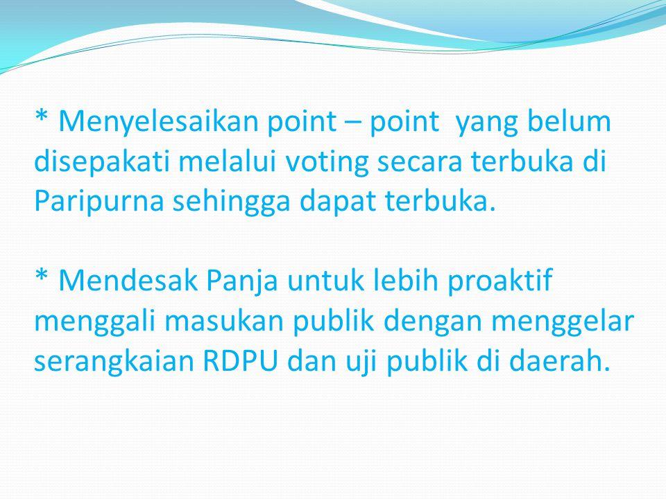 * Menyelesaikan point – point yang belum disepakati melalui voting secara terbuka di Paripurna sehingga dapat terbuka.