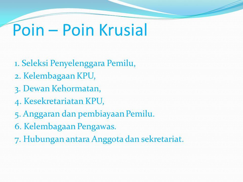 Poin – Poin Krusial 1. Seleksi Penyelenggara Pemilu, 2.