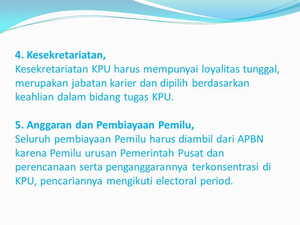 4. Kesekretariatan, Kesekretariatan KPU harus mempunyai loyalitas tunggal, merupakan jabatan karier dan dipilih berdasarkan keahlian dalam bidang tuga