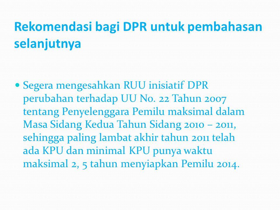 Rekomendasi bagi DPR untuk pembahasan selanjutnya Segera mengesahkan RUU inisiatif DPR perubahan terhadap UU No.
