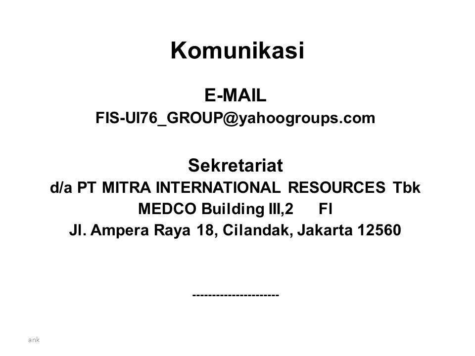 Komunikasi E-MAIL FIS-UI76_GROUP@yahoogroups.com Sekretariat d/a PT MITRA INTERNATIONAL RESOURCES Tbk MEDCO Building III,2nd Fl Jl.