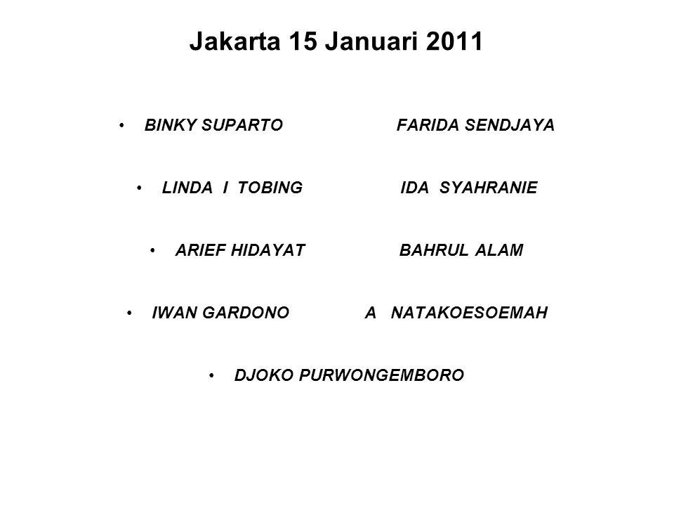 Jakarta 15 Januari 2011 BINKY SUPARTO FARIDA SENDJAYA LINDA I TOBING IDA SYAHRANIE ARIEF HIDAYAT BAHRUL ALAM IWAN GARDONO A NATAKOESOEMAH DJOKO PURWONGEMBORO