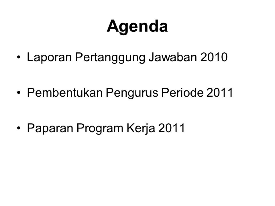 Agenda Laporan Pertanggung Jawaban 2010 Pembentukan Pengurus Periode 2011 Paparan Program Kerja 2011