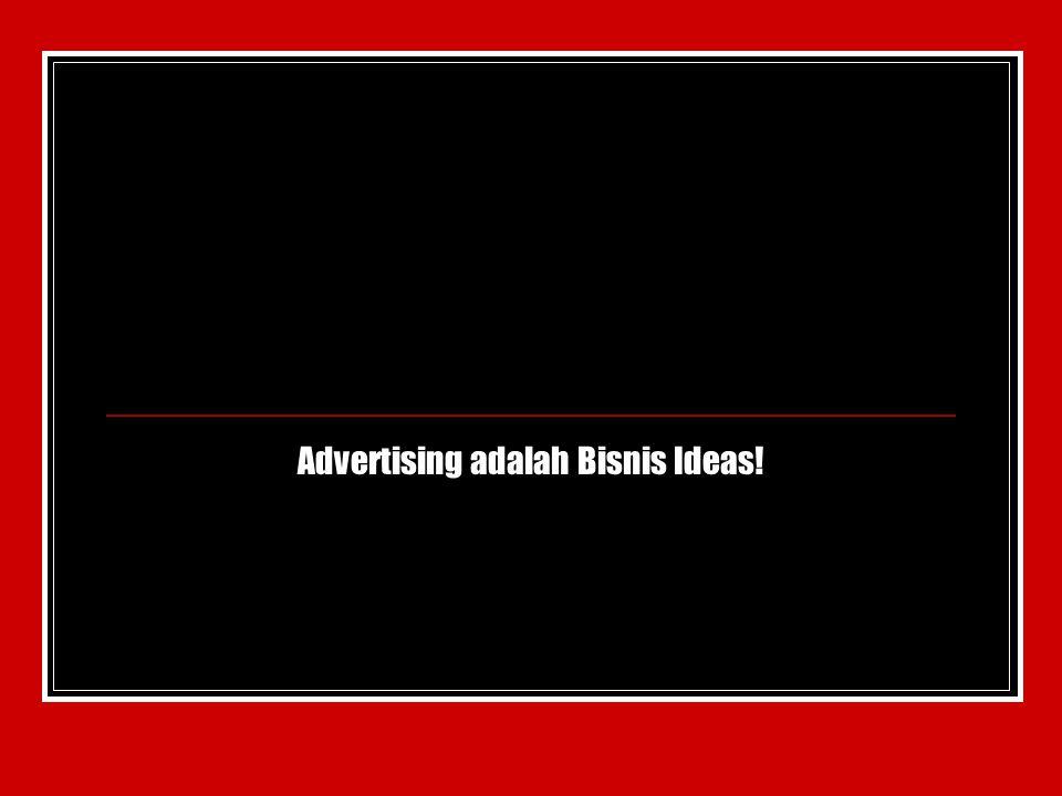 Advertising adalah Bisnis Ideas!