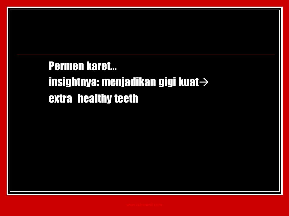 Permen karet… insightnya: menjadikan gigi kuat  extra healthy teeth www.caberawit.com