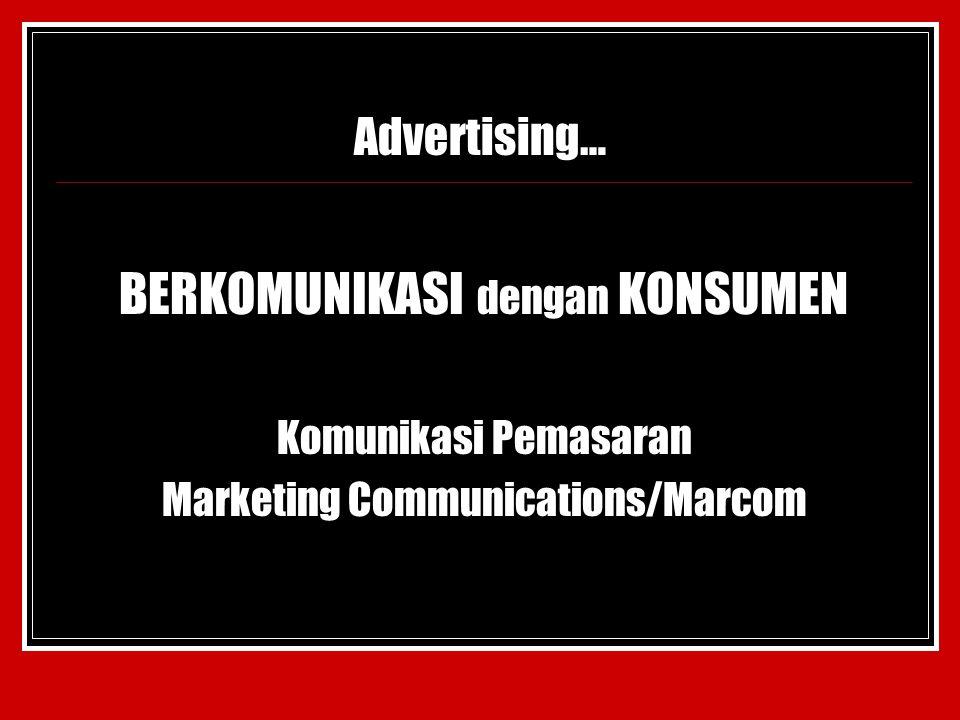 Advertising… BERKOMUNIKASI dengan KONSUMEN Komunikasi Pemasaran Marketing Communications/Marcom