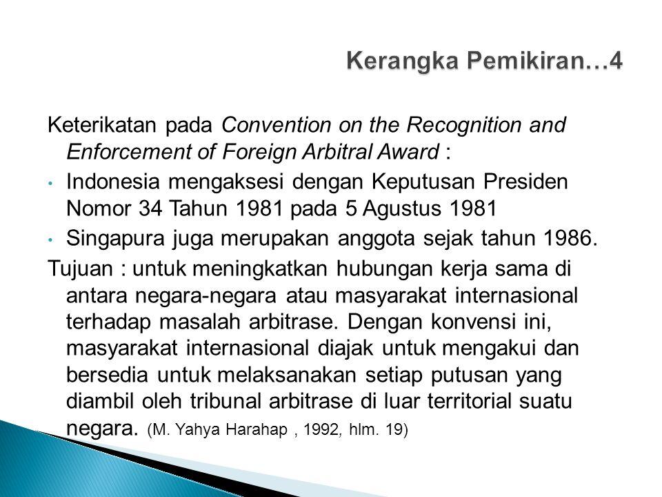 Keterikatan pada Convention on the Recognition and Enforcement of Foreign Arbitral Award : Indonesia mengaksesi dengan Keputusan Presiden Nomor 34 Tah