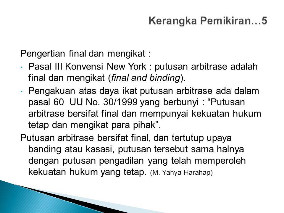Pengertian final dan mengikat : Pasal III Konvensi New York : putusan arbitrase adalah final dan mengikat (final and binding). Pengakuan atas daya ika