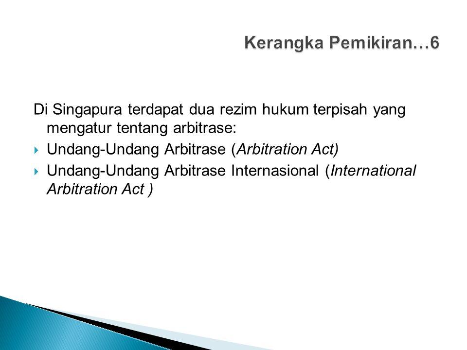 Di Singapura terdapat dua rezim hukum terpisah yang mengatur tentang arbitrase:  Undang-Undang Arbitrase (Arbitration Act)  Undang-Undang Arbitrase