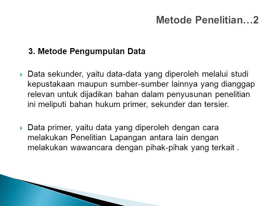 3. Metode Pengumpulan Data  Data sekunder, yaitu data-data yang diperoleh melalui studi kepustakaan maupun sumber-sumber lainnya yang dianggap releva