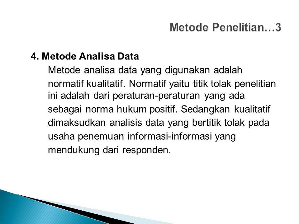 4. Metode Analisa Data Metode analisa data yang digunakan adalah normatif kualitatif. Normatif yaitu titik tolak penelitian ini adalah dari peraturan-