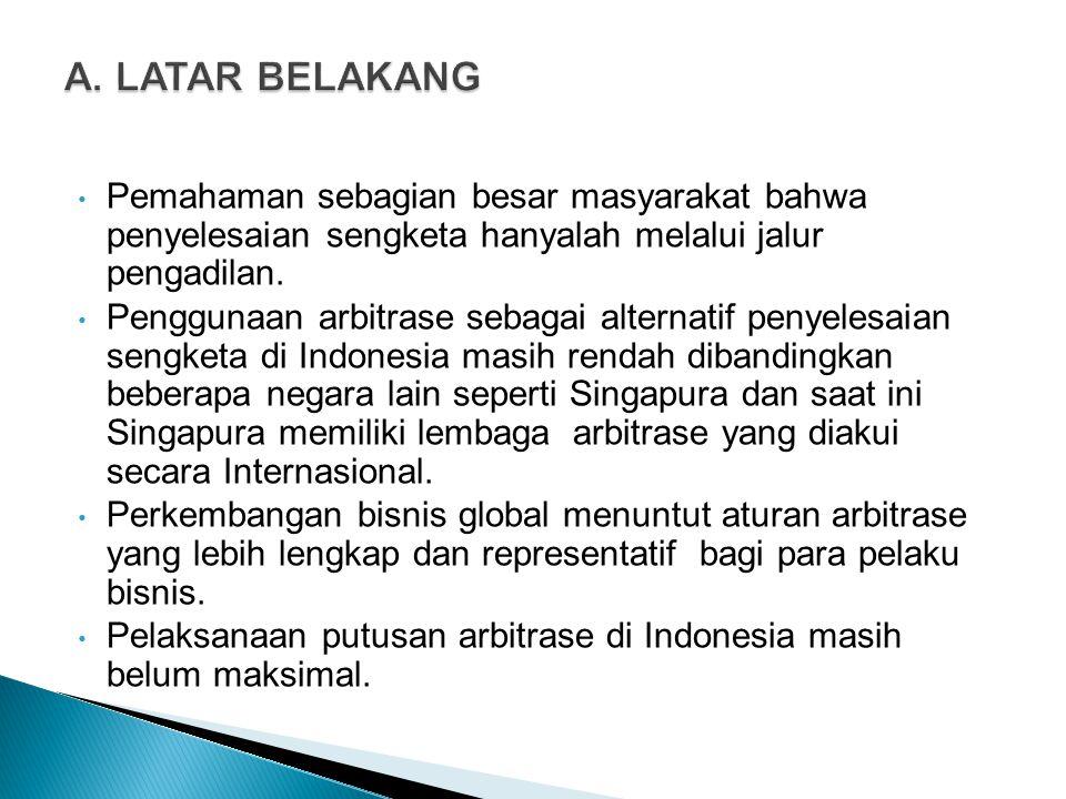Di Singapura terdapat dua rezim hukum terpisah yang mengatur tentang arbitrase:  Undang-Undang Arbitrase (Arbitration Act)  Undang-Undang Arbitrase Internasional (International Arbitration Act )