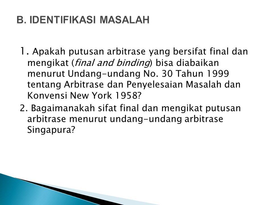 1. Apakah putusan arbitrase yang bersifat final dan mengikat (final and binding) bisa diabaikan menurut Undang-undang No. 30 Tahun 1999 tentang Arbitr