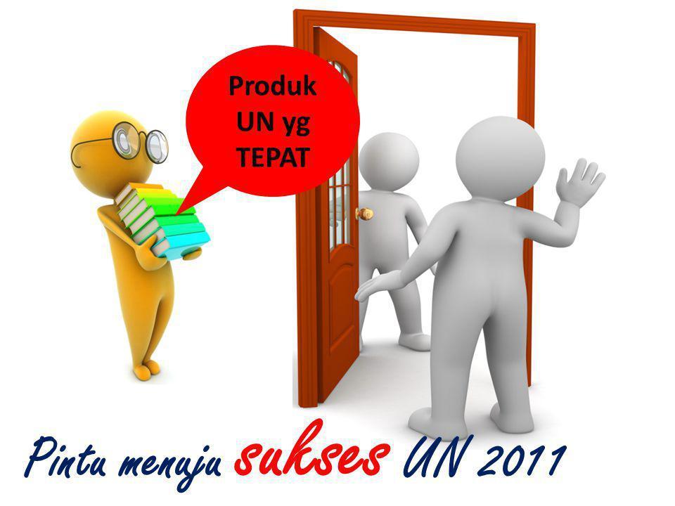 Pintu menuju sukses UN 2011 Produk UN yg TEPAT