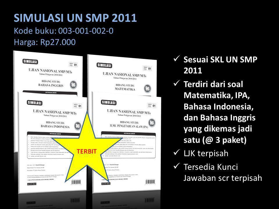 SIMULASI UN SMP 2011 Kode buku: 003-001-002-0 Harga: Rp27.000 Sesuai SKL UN SMP 2011 Terdiri dari soal Matematika, IPA, Bahasa Indonesia, dan Bahasa I