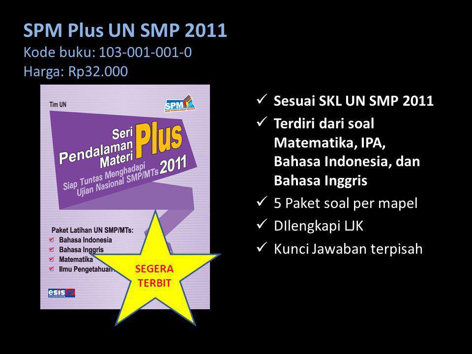SPM Plus UN SMP 2011 Kode buku: 103-001-001-0 Harga: Rp32.000 Sesuai SKL UN SMP 2011 Terdiri dari soal Matematika, IPA, Bahasa Indonesia, dan Bahasa I