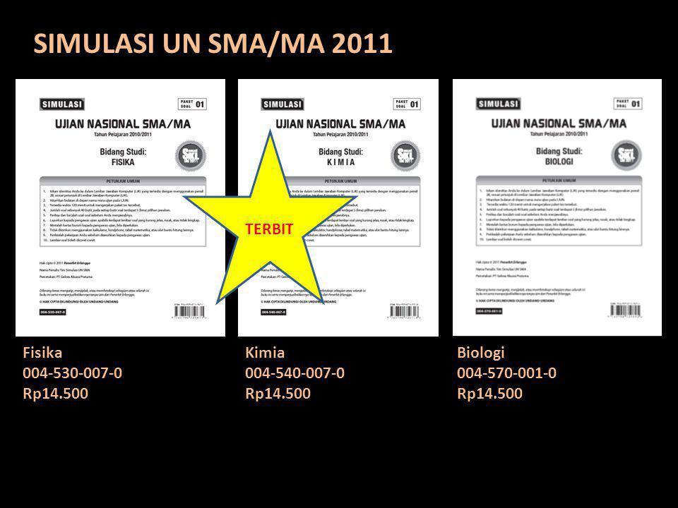 SIMULASI UN SMA/MA 2011 Fisika 004-530-007-0 Rp14.500 Kimia 004-540-007-0 Rp14.500 Biologi 004-570-001-0 Rp14.500 TERBIT