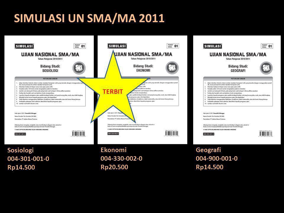 SIMULASI UN SMA/MA 2011 Sosiologi 004-301-001-0 Rp14.500 Ekonomi 004-330-002-0 Rp20.500 Geografi 004-900-001-0 Rp14.500 TERBIT