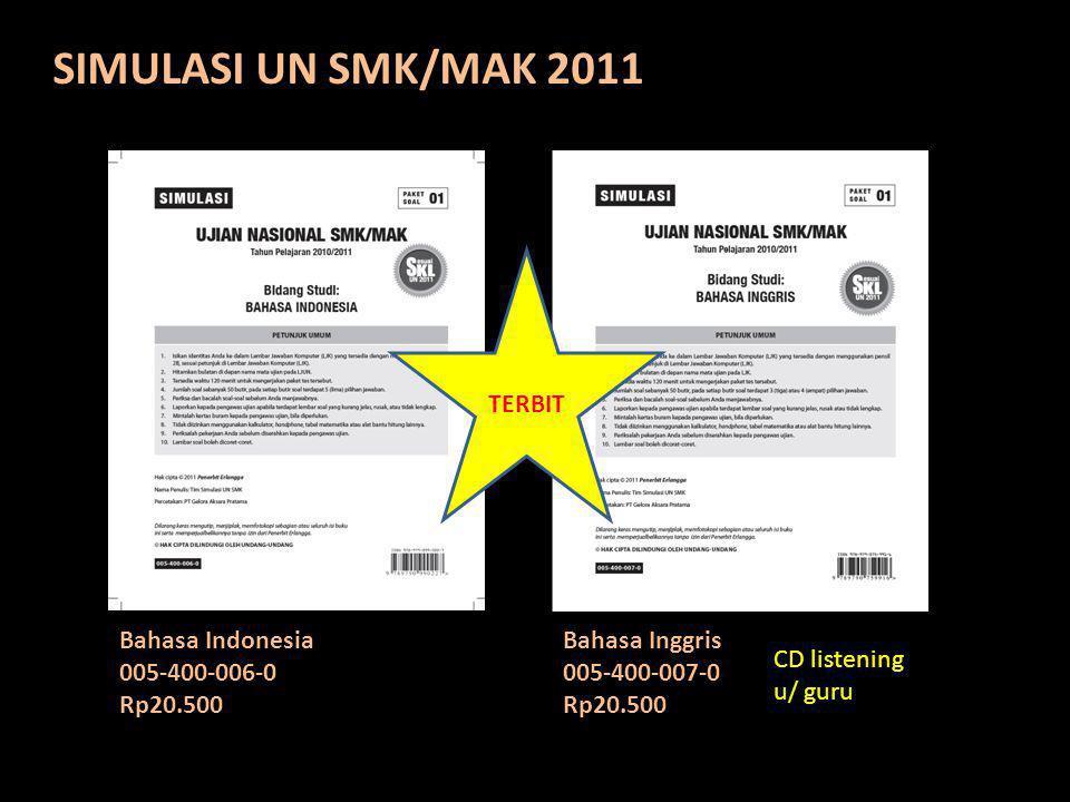 SIMULASI UN SMK/MAK 2011 Bahasa Indonesia 005-400-006-0 Rp20.500 Bahasa Inggris 005-400-007-0 Rp20.500 CD listening u/ guru TERBIT