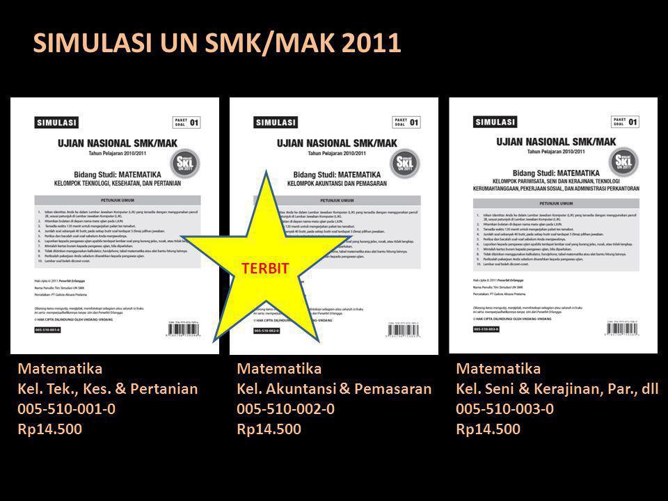 SIMULASI UN SMK/MAK 2011 Matematika Kel. Tek., Kes. & Pertanian 005-510-001-0 Rp14.500 Matematika Kel. Akuntansi & Pemasaran 005-510-002-0 Rp14.500 Ma