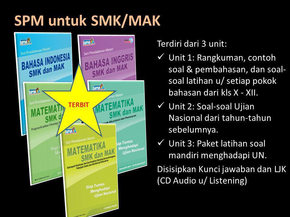 SPM untuk SMK/MAK Terdiri dari 3 unit: Unit 1: Rangkuman, contoh soal & pembahasan, dan soal- soal latihan u/ setiap pokok bahasan dari kls X - XII. U
