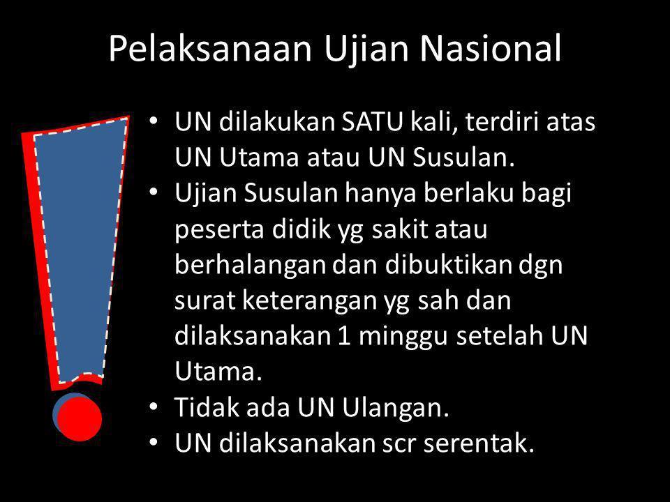 Pelaksanaan Ujian Nasional UN dilakukan SATU kali, terdiri atas UN Utama atau UN Susulan. Ujian Susulan hanya berlaku bagi peserta didik yg sakit atau
