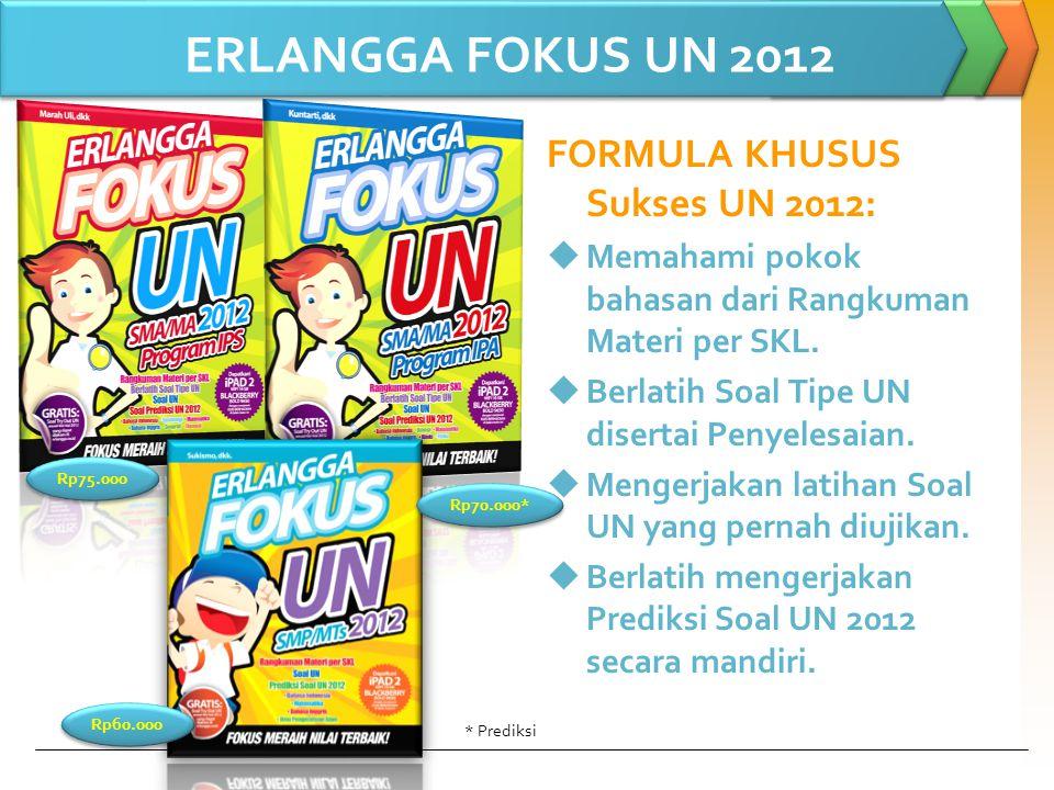 ERLANGGA FOKUS UN 2012 FORMULA KHUSUS Sukses UN 2012:  Memahami pokok bahasan dari Rangkuman Materi per SKL.  Berlatih Soal Tipe UN disertai Penyele