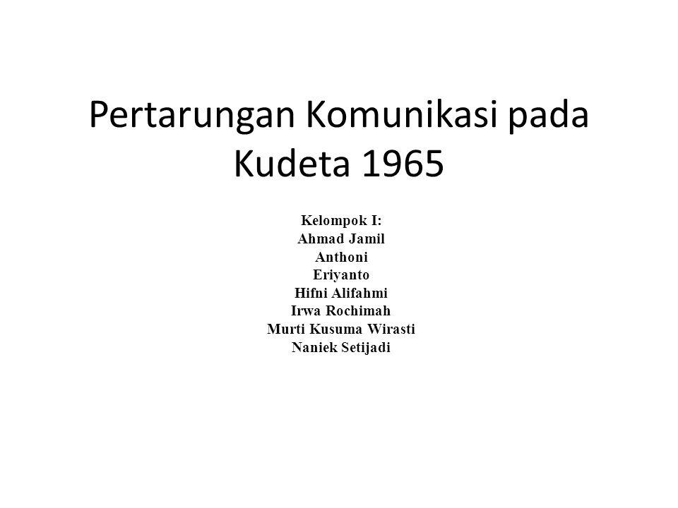 Pertarungan Komunikasi pada Kudeta 1965 Kelompok I: Ahmad Jamil Anthoni Eriyanto Hifni Alifahmi Irwa Rochimah Murti Kusuma Wirasti Naniek Setijadi