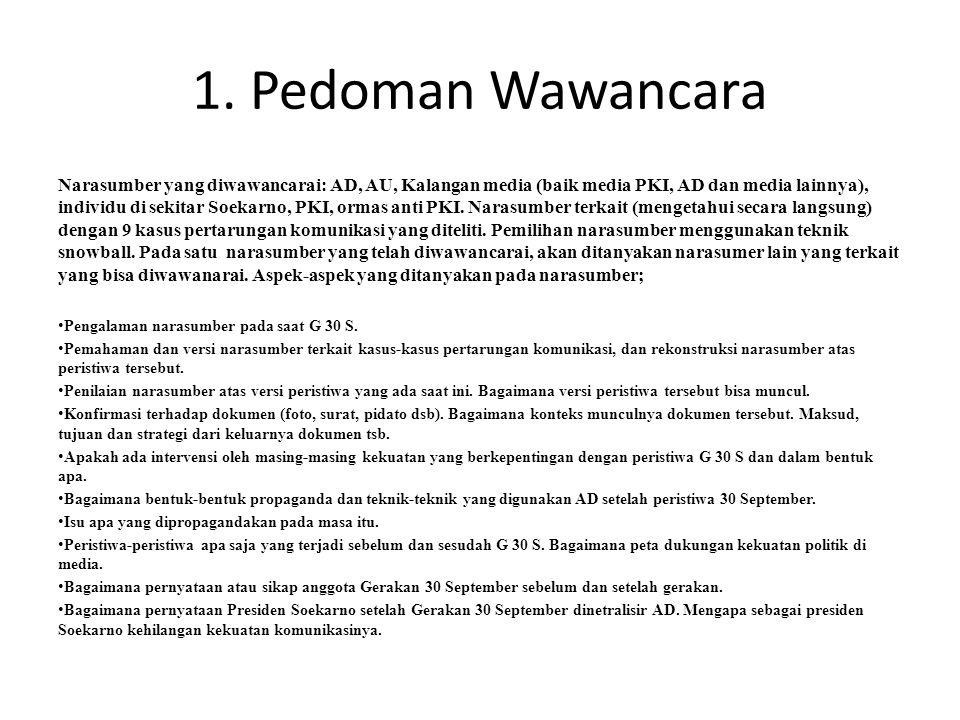 1. Pedoman Wawancara Narasumber yang diwawancarai: AD, AU, Kalangan media (baik media PKI, AD dan media lainnya), individu di sekitar Soekarno, PKI, o