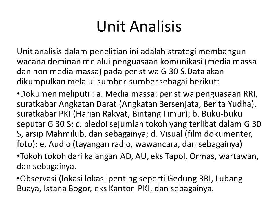 Unit Analisis Unit analisis dalam penelitian ini adalah strategi membangun wacana dominan melalui penguasaan komunikasi (media massa dan non media mas
