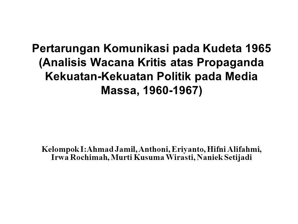 Pertarungan Komunikasi pada Kudeta 1965 (Analisis Wacana Kritis atas Propaganda Kekuatan-Kekuatan Politik pada Media Massa, 1960-1967) Kelompok I:Ahma