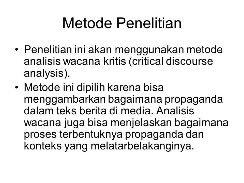 Metode Penelitian Penelitian ini akan menggunakan metode analisis wacana kritis (critical discourse analysis). Metode ini dipilih karena bisa menggamb