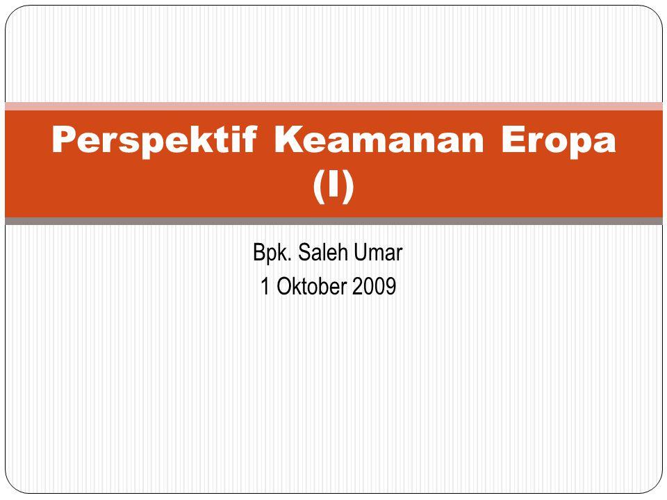 Bpk. Saleh Umar 1 Oktober 2009 Perspektif Keamanan Eropa (I)