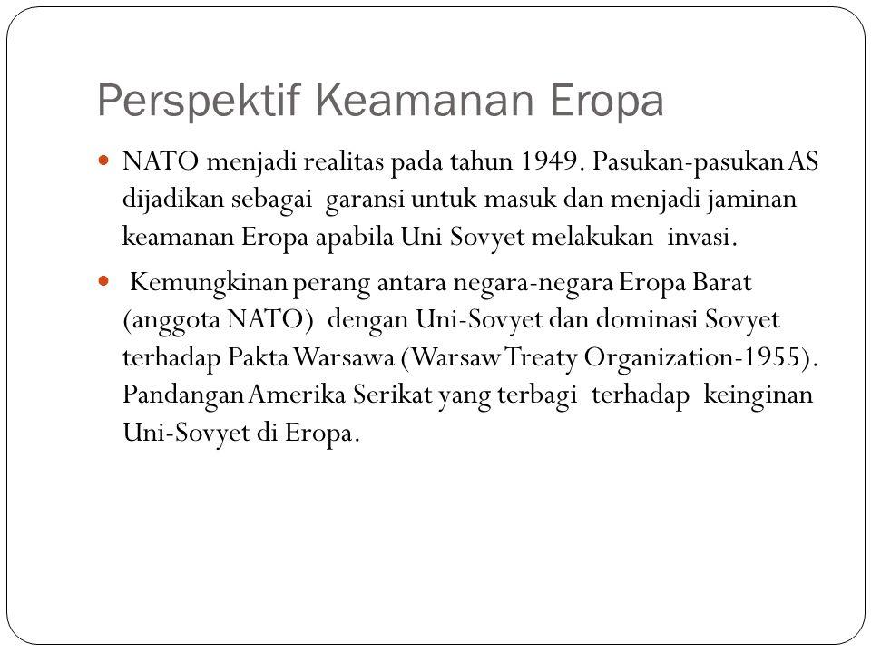Perspektif Keamanan Eropa NATO menjadi realitas pada tahun 1949. Pasukan-pasukan AS dijadikan sebagai garansi untuk masuk dan menjadi jaminan keamanan