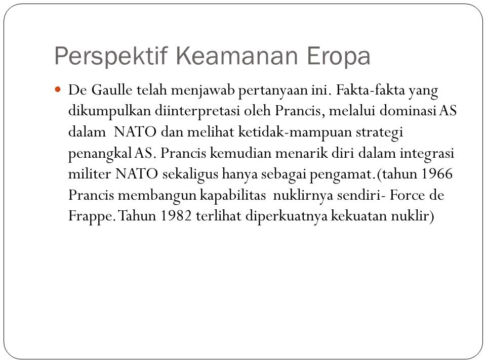 Perspektif Keamanan Eropa De Gaulle telah menjawab pertanyaan ini. Fakta-fakta yang dikumpulkan diinterpretasi oleh Prancis, melalui dominasi AS dalam