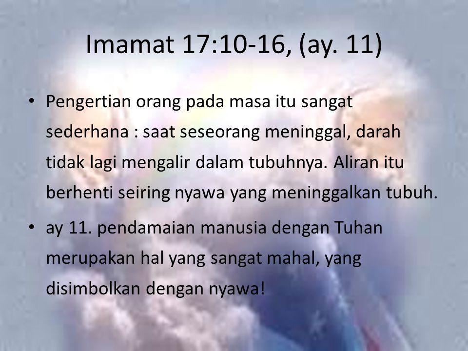 Imamat 17:10-16, (ay. 11) Pengertian orang pada masa itu sangat sederhana : saat seseorang meninggal, darah tidak lagi mengalir dalam tubuhnya. Aliran