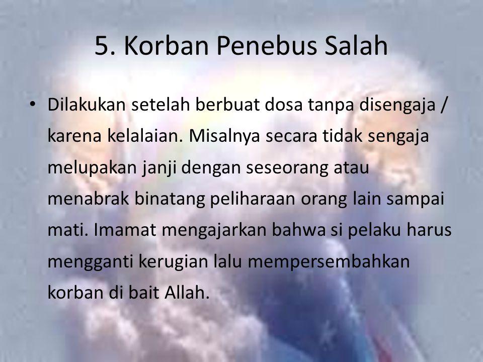5. Korban Penebus Salah Dilakukan setelah berbuat dosa tanpa disengaja / karena kelalaian.