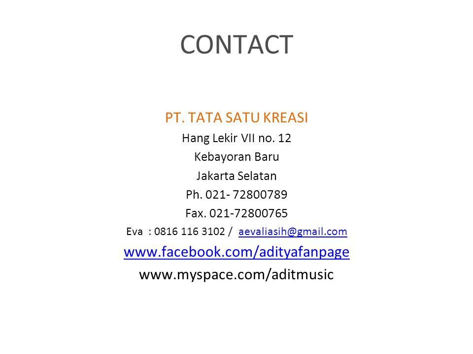 CONTACT PT. TATA SATU KREASI Hang Lekir VII no. 12 Kebayoran Baru Jakarta Selatan Ph. 021- 72800789 Fax. 021-72800765 Eva : 0816 116 3102 / aevaliasih