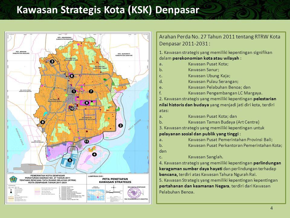 Kawasan Strategis Kota (KSK) Denpasar Arahan Perda No. 27 Tahun 2011 tentang RTRW Kota Denpasar 2011-2031 : 1. Kawasan strategis yang memiliki kepenti
